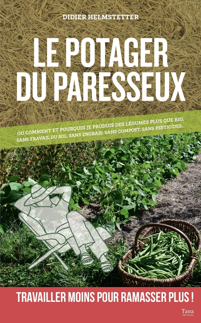 Le potager du paresseux - ou comment produire des l�gumes plus que bio, sans travail du sol, sans engrais, sans pesticide