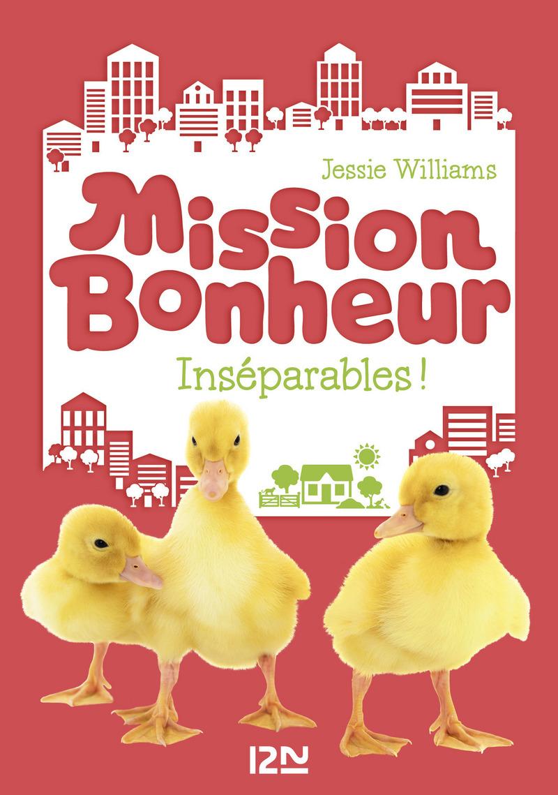 MISSION BONHEUR - TOME 4 : INSÉPARABLES ! - Jessie WILLIAMS