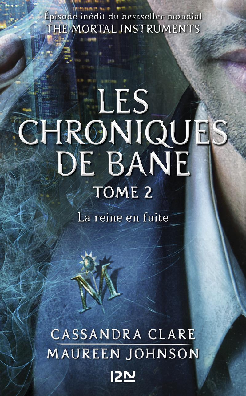 THE MORTAL INSTRUMENTS, LES CHRONIQUES DE BANE - TOME 2 : LA REINE EN FUITE - Cassandra CLARE,Maureen JOHNSON,Sarah REES BRENNAN