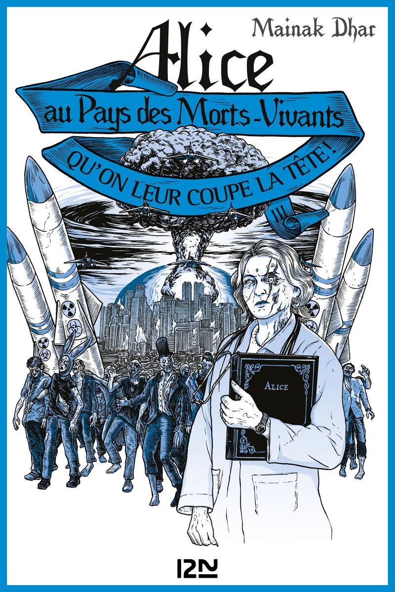 ALICE AU PAYS DES MORTS-VIVANTS - TOME 3 : QU'ON LEUR COUPE LA TÊTE - Mainak DHAR