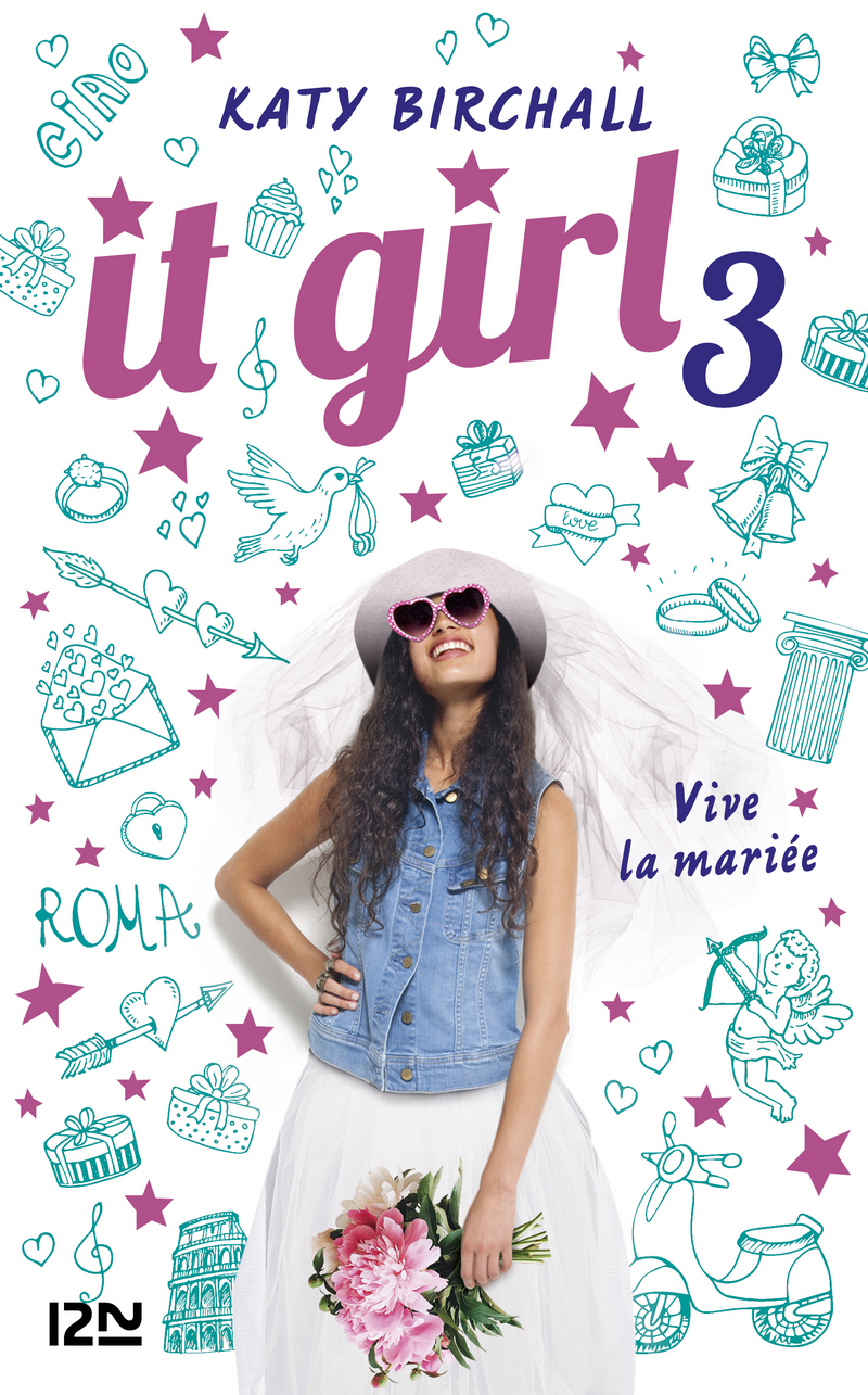 IT GIRL - TOME 03 : VIVE LA MARIÉE ! - Katy BIRCHALL
