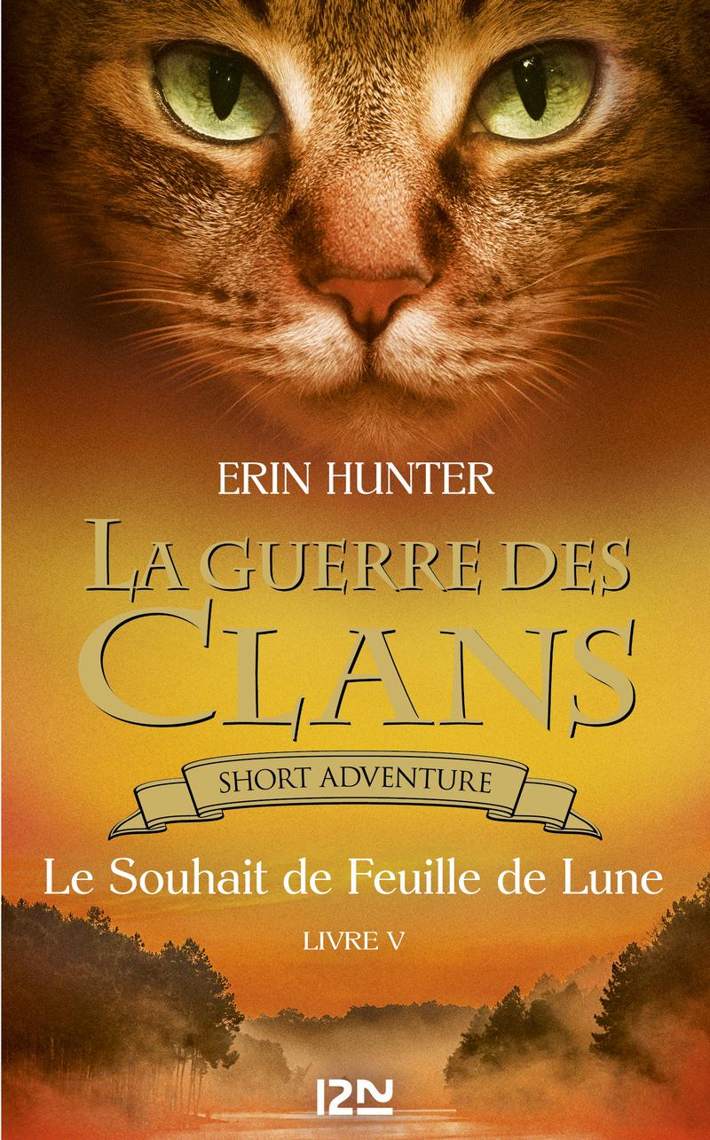 LA GUERRE DES CLANS : LE SOUHAIT DE FEUILLE DE LUNE - Erin HUNTER