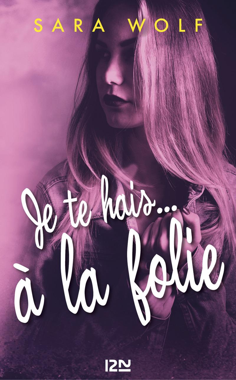 JE TE HAIS... À LA FOLIE - TOME 2 - Sara WOLF