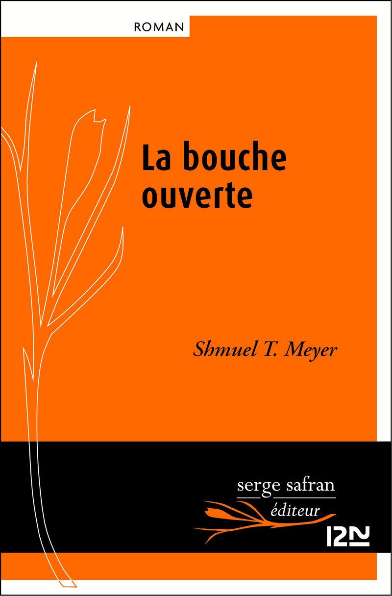 LA BOUCHE OUVERTE - Shmuel T. MEYER