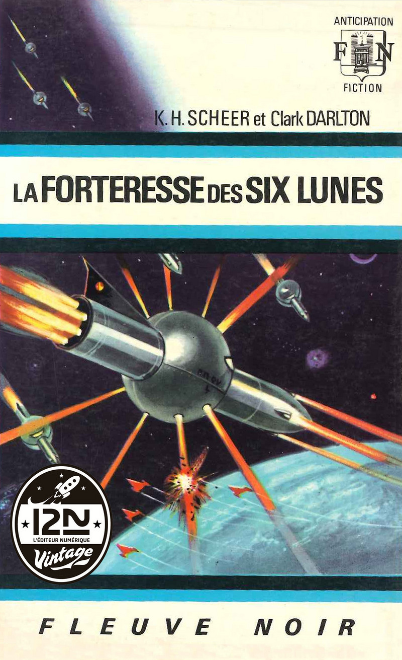 PERRY RHODAN N°06 - LA FORTERESSE DES SIX LUNES - Clark DARLTON,K.-H. SCHEER