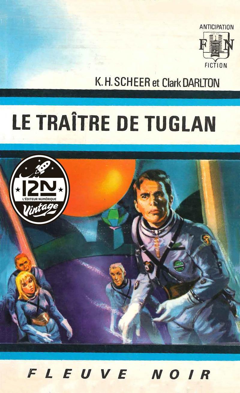 PERRY RHODAN N°09 - LE TRAÎTRE DE TUGLAN - Clark DARLTON,K.H. SCHEER
