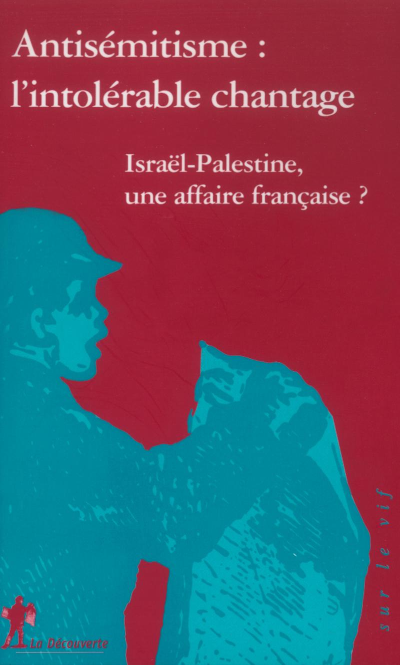 Antisémitisme : l'intolérable chantage
